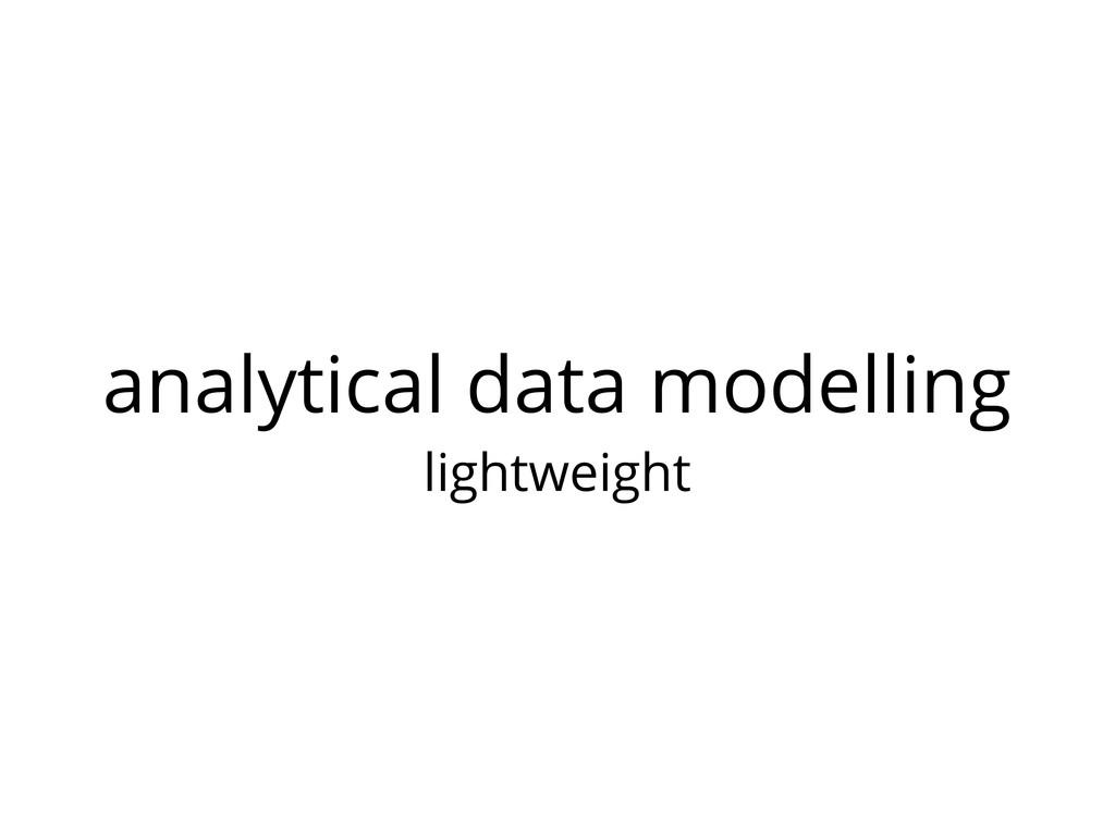 analytical data modelling lightweight