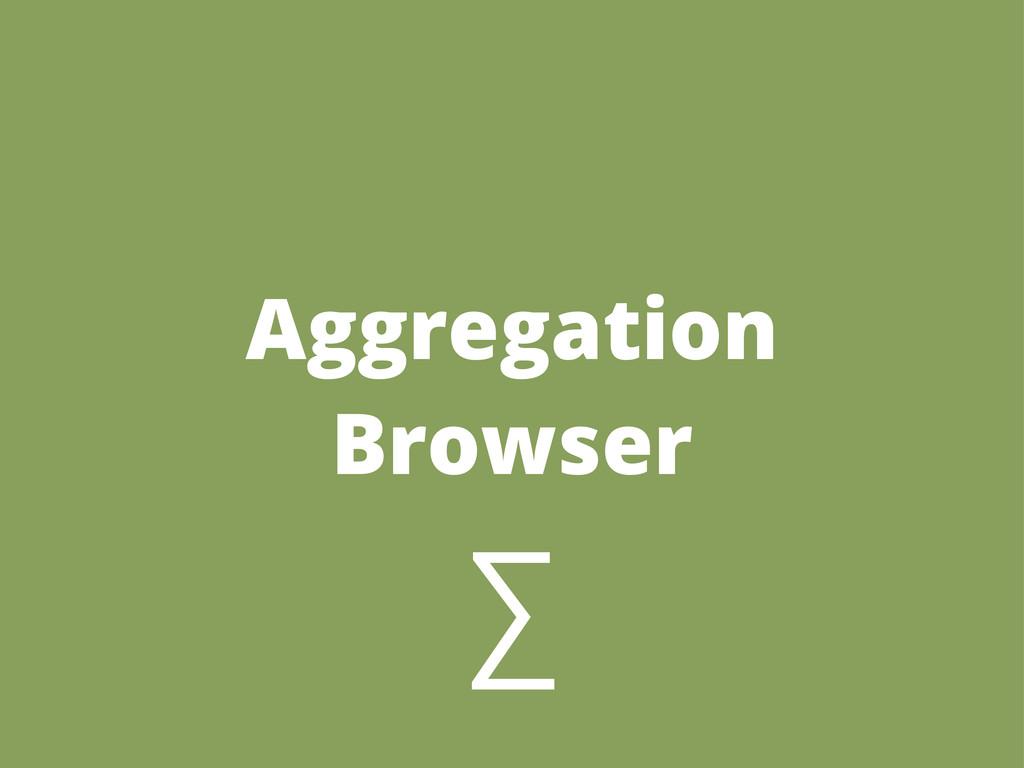 Aggregation Browser ∑