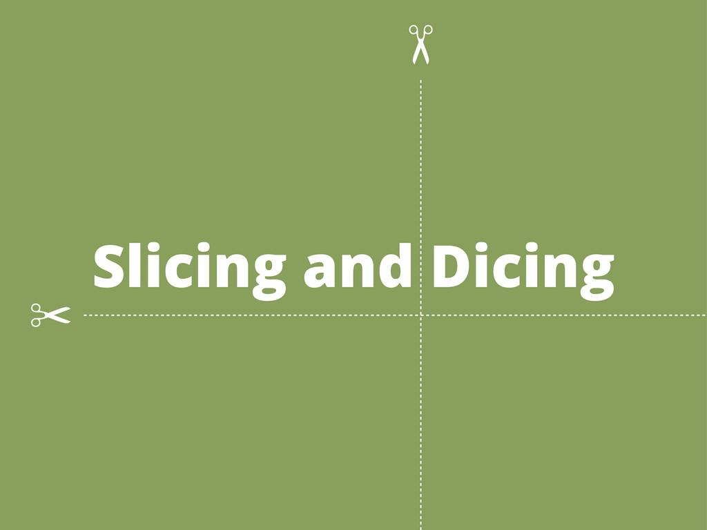 Slicing and Dicing ✂ ✂