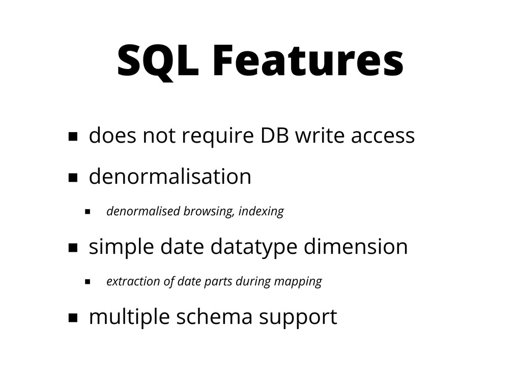 SQL Features ■ does not require DB write access...