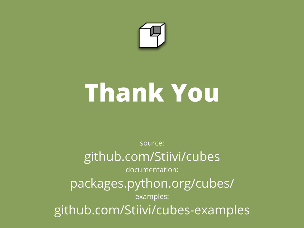 Thank You source: github.com/Stiivi/cubes docum...