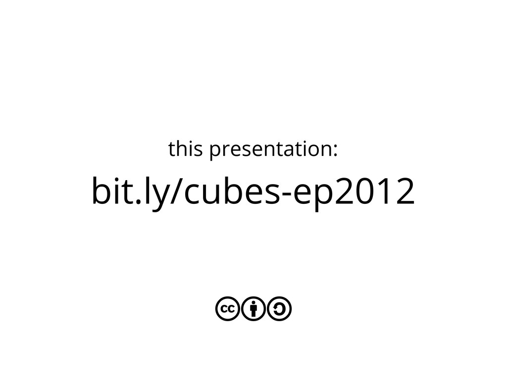 bit.ly/cubes-ep2012 this presentation: