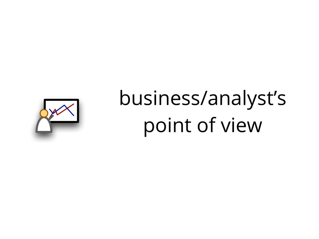 business/analyst's point of view