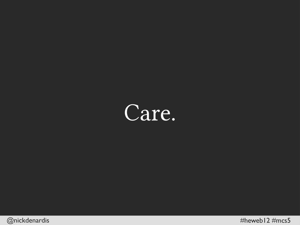 @nickdenardis #heweb12 #mcs5 Care.