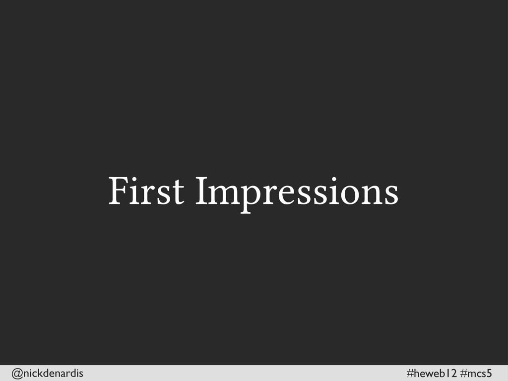 @nickdenardis #heweb12 #mcs5 First Impressions