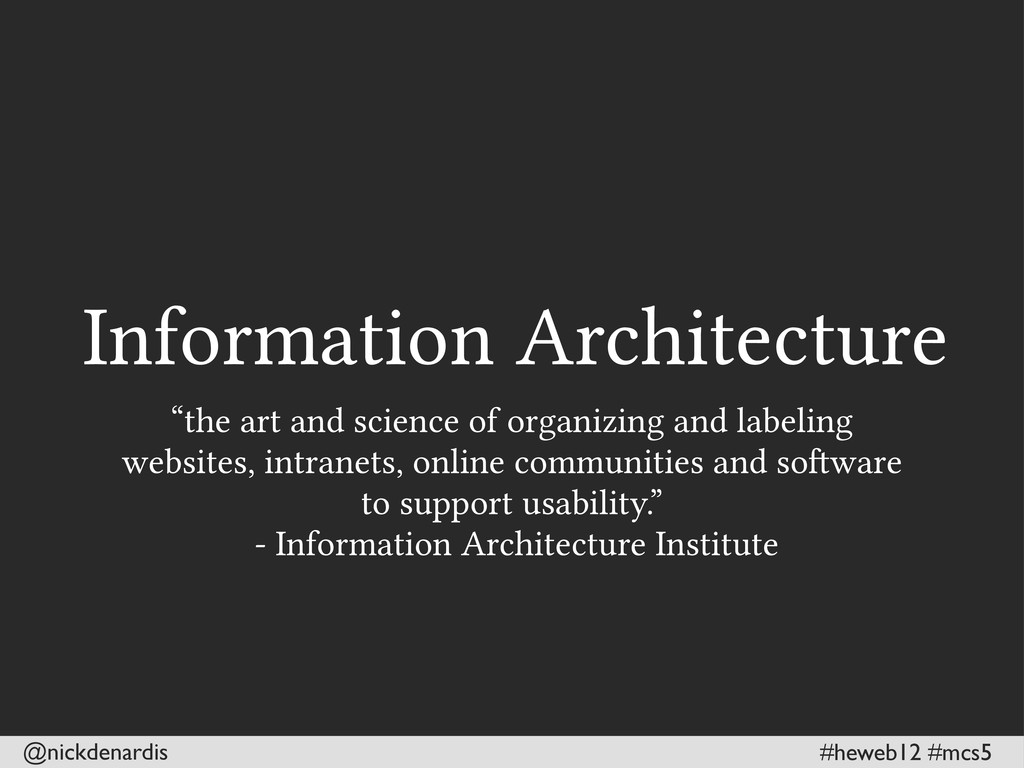 @nickdenardis #heweb12 #mcs5 Information Archit...