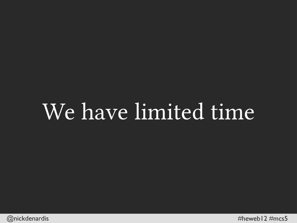 @nickdenardis #heweb12 #mcs5 We have limited ti...