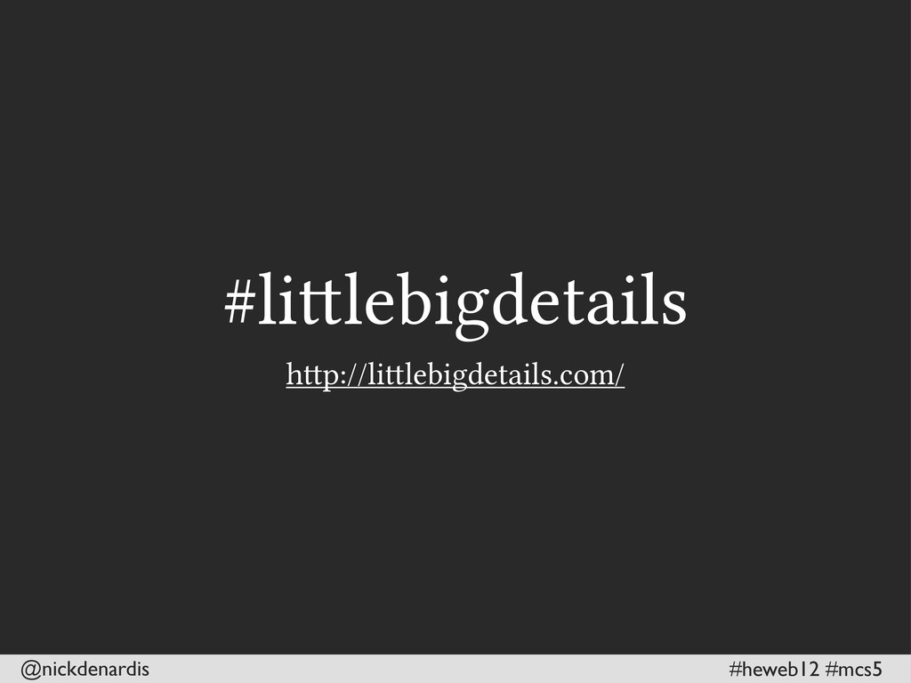 @nickdenardis #heweb12 #mcs5 #lilebigdetails h...