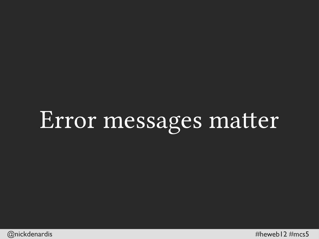 @nickdenardis #heweb12 #mcs5 Error messages ma...