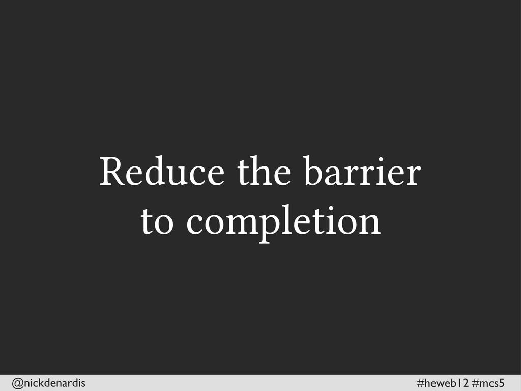 @nickdenardis #heweb12 #mcs5 Reduce the barrier...