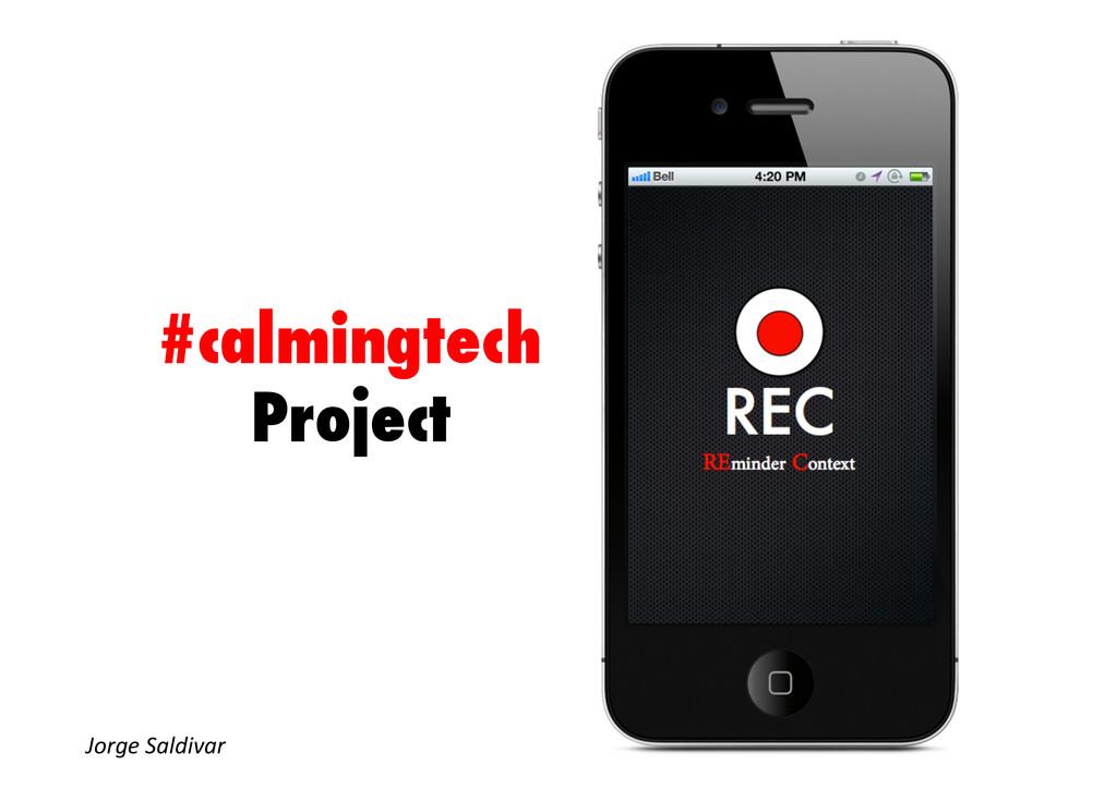 #calmingtech Project Jorge Saldivar