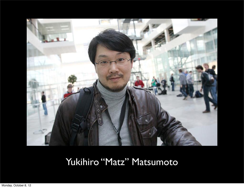 """Yukihiro """"Matz"""" Matsumoto Monday, October 8, 12"""