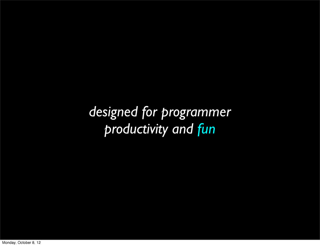designed for programmer productivity and fun Mo...