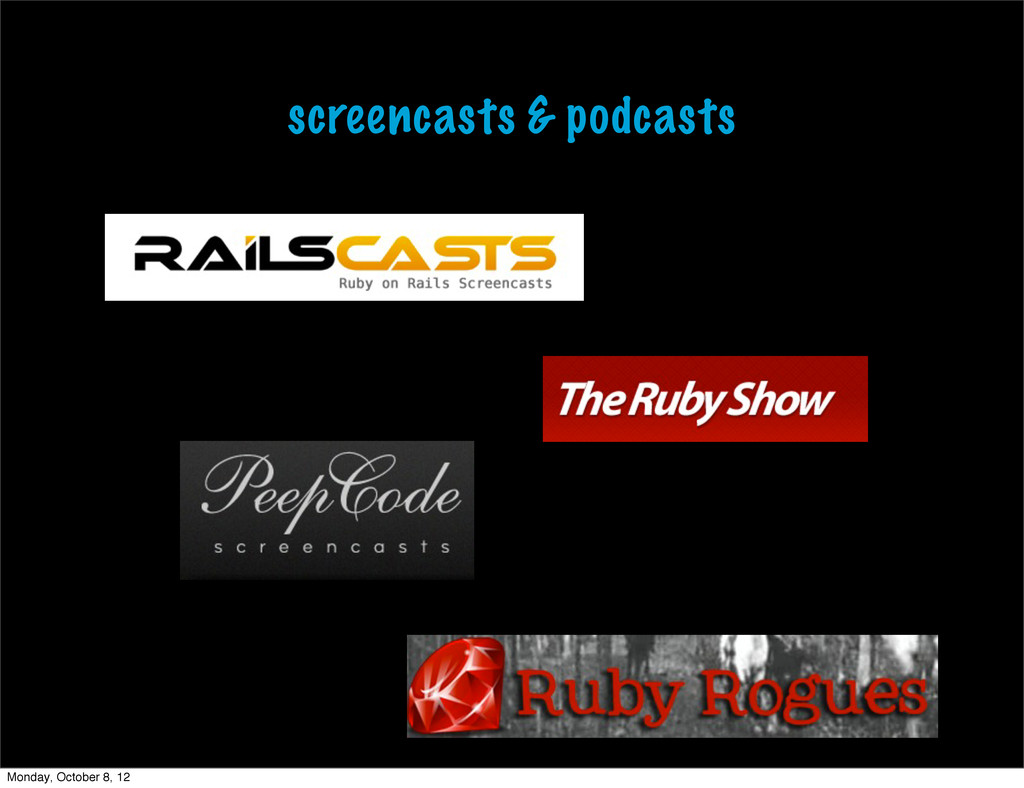 screencasts & podcasts Monday, October 8, 12