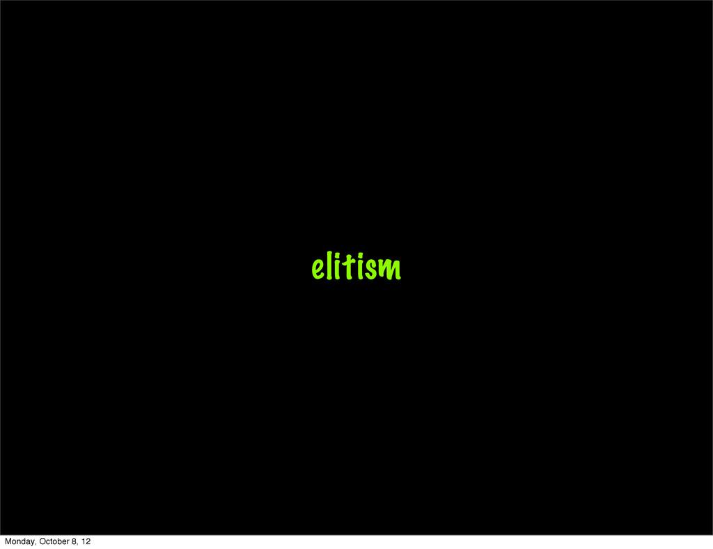 elitism Monday, October 8, 12