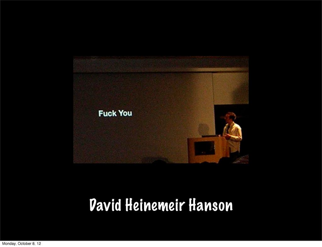 David Heinemeir Hanson Monday, October 8, 12