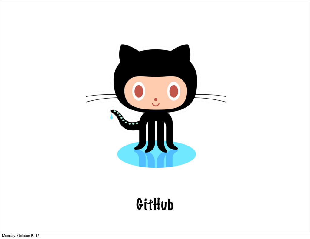 GitHub Monday, October 8, 12