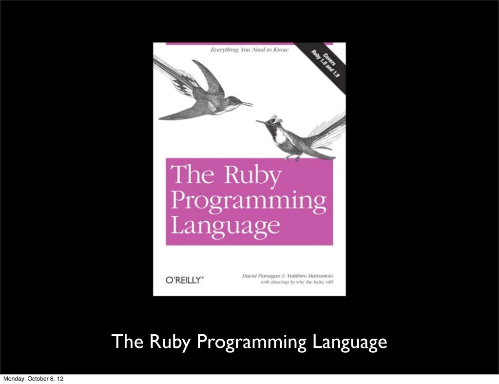 The Ruby Programming Language Monday, October 8...