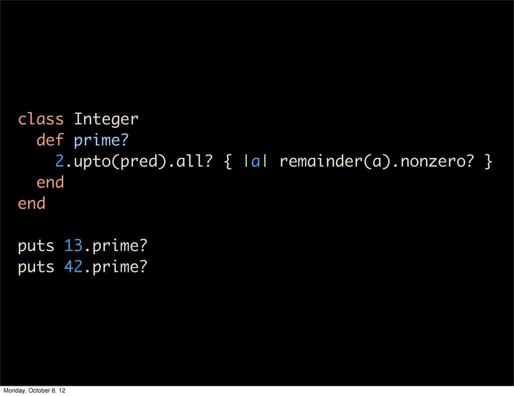 class Integer def prime? 2.upto(pred).all? { |a...