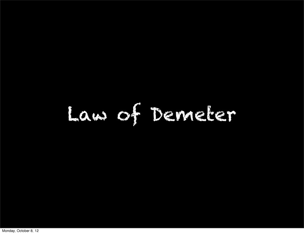 Law of Demeter Monday, October 8, 12