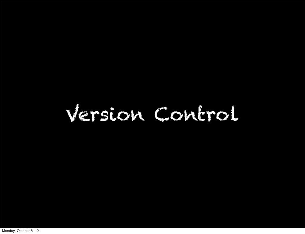 Version Control Monday, October 8, 12