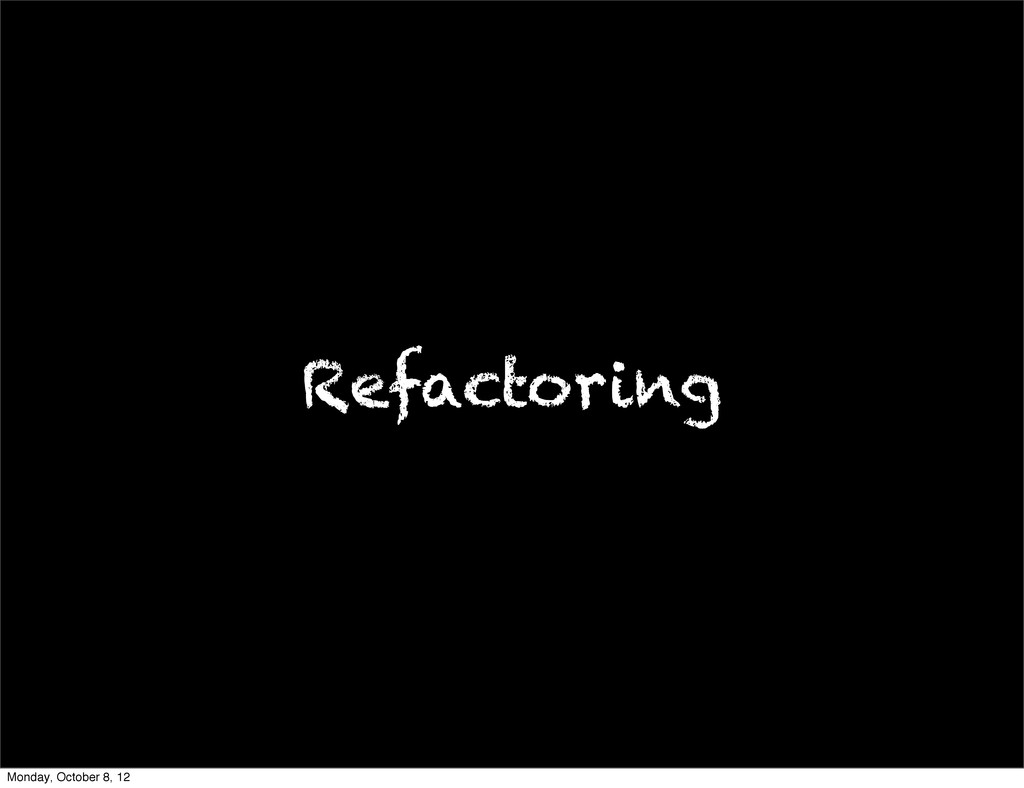 Refactoring Monday, October 8, 12