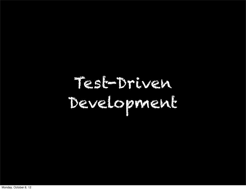Test-Driven Development Monday, October 8, 12