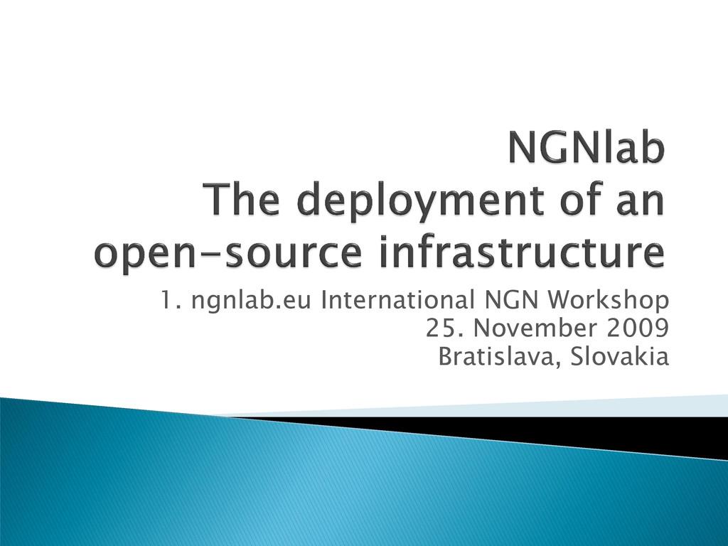 1. ngnlab.eu International NGN Workshop 25. Nov...