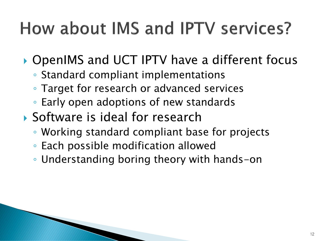  OpenIMS and UCT IPTV have a different focus ◦...