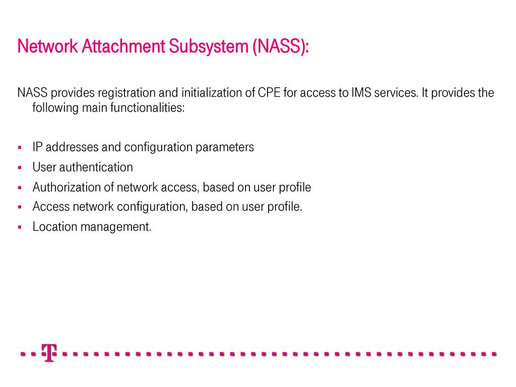 Network Attachment Subsystem (NASS): NASS provi...