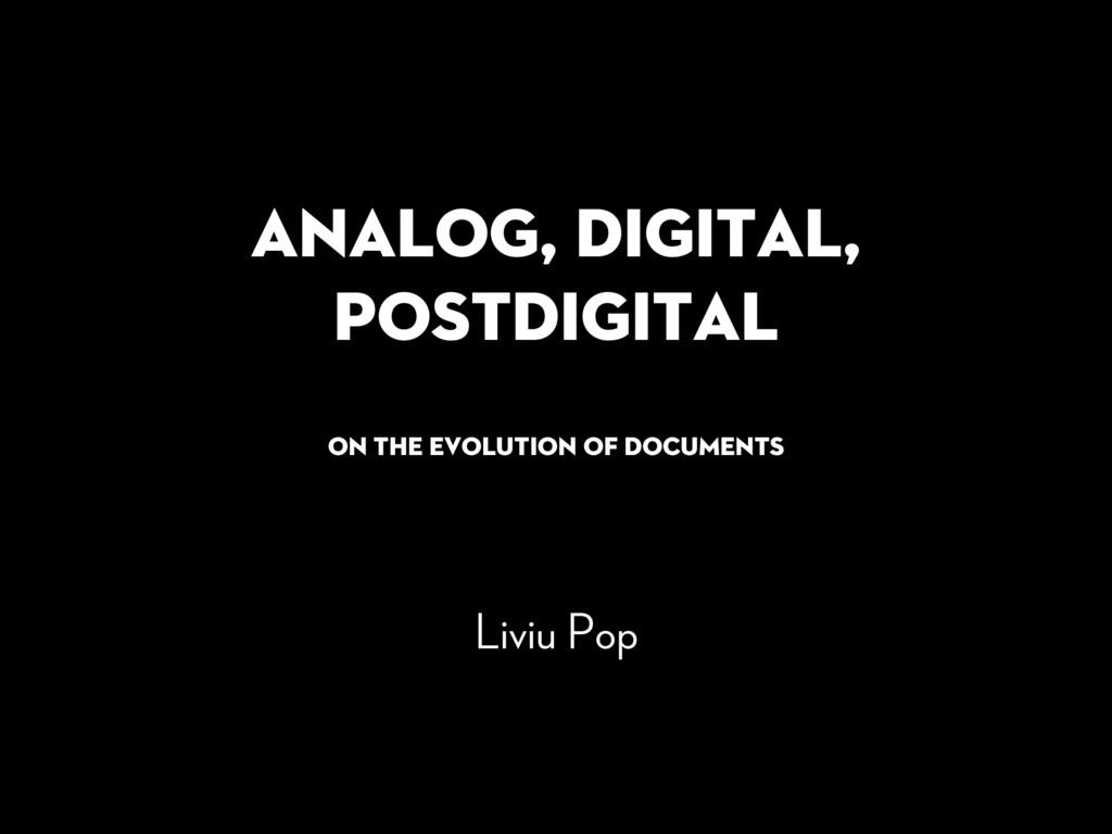 Analog, Digital, Postdigital On the Evolution o...