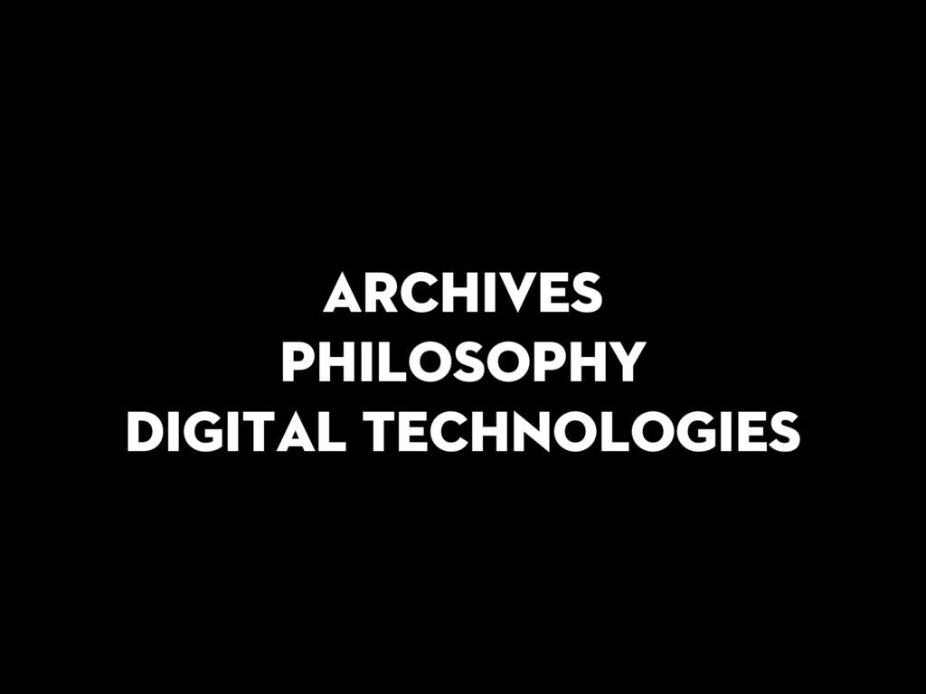 Archives Philosophy Digital technologies