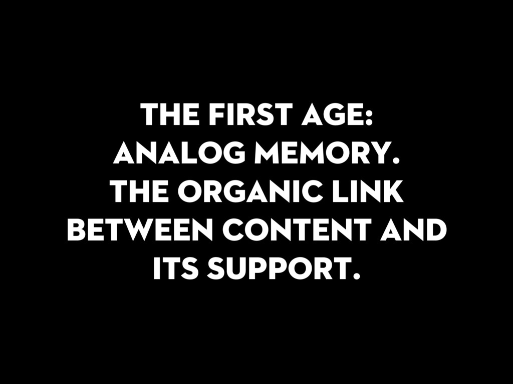 The first age: analog memory. The organic link ...
