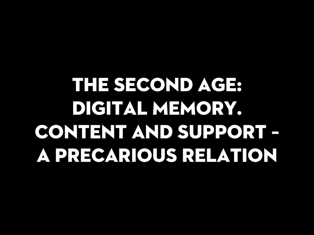 The second age: digital memory. Content and sup...