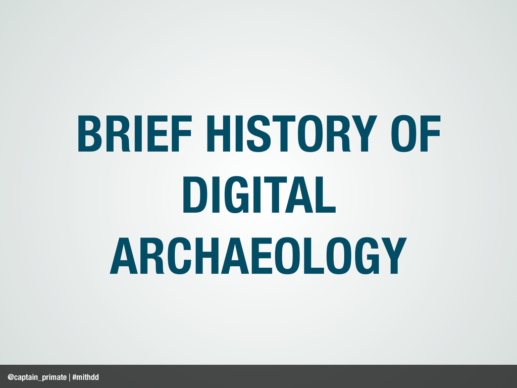 BRIEF HISTORY OF DIGITAL ARCHAEOLOGY @captain_p...
