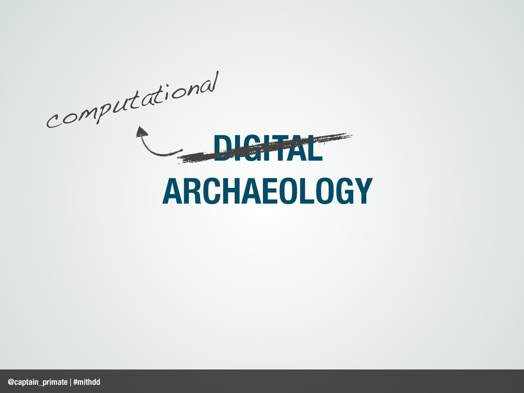 DIGITAL ARCHAEOLOGY @captain_primate | #mithdd ...
