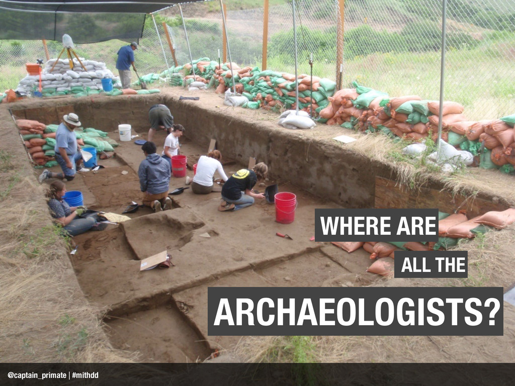 ARCHAEOLOGISTS? WHERE ARE ALL THE @captain_prim...