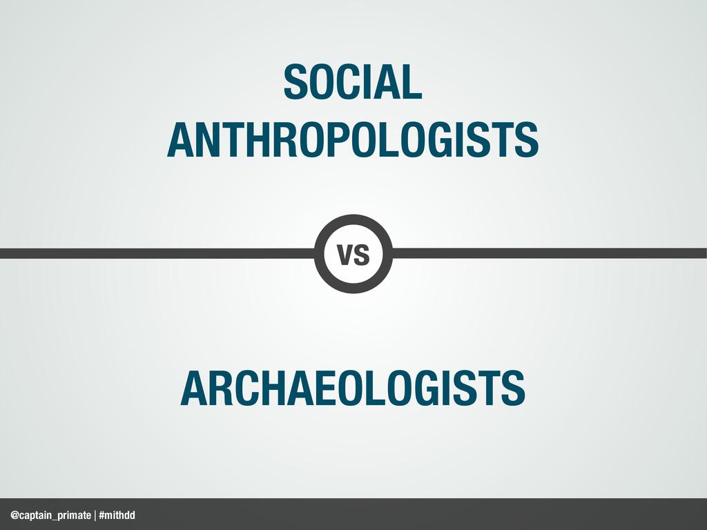 @captain_primate | #mithdd vs SOCIAL ANTHROPOLO...