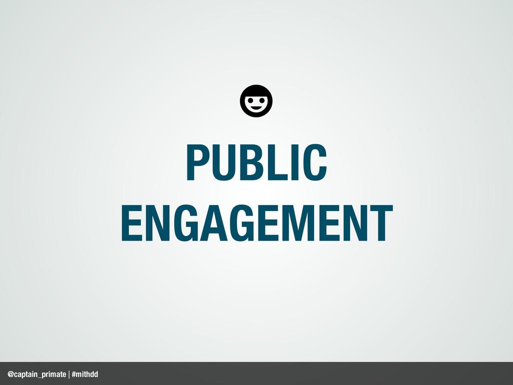 PUBLIC ENGAGEMENT @captain_primate | #mithdd