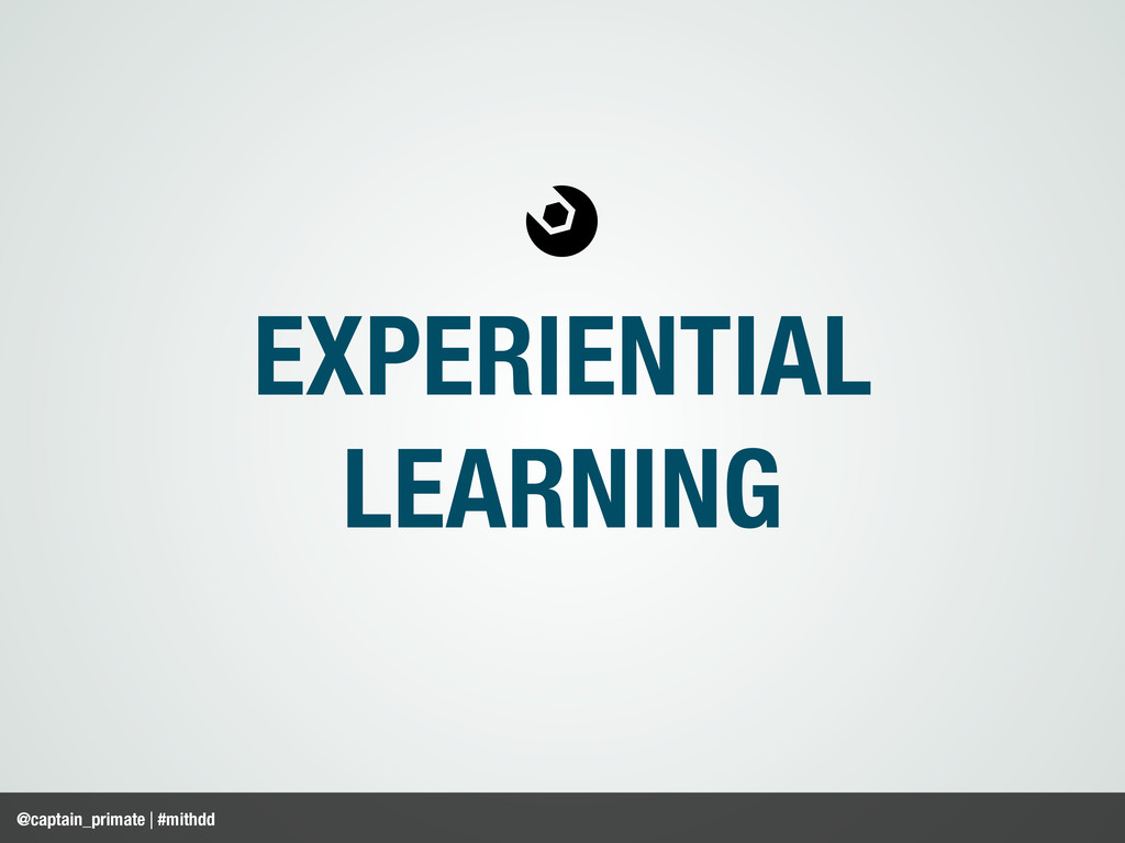 EXPERIENTIAL LEARNING @captain_primate | #mithdd