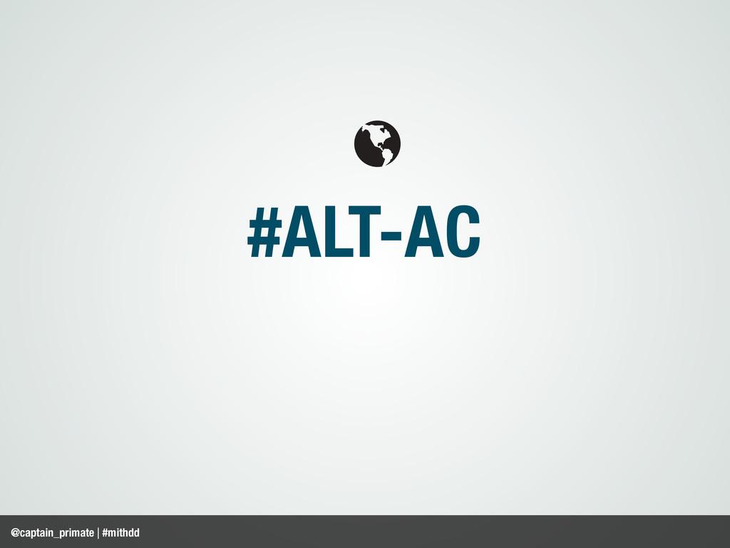 #ALT-AC @captain_primate | #mithdd