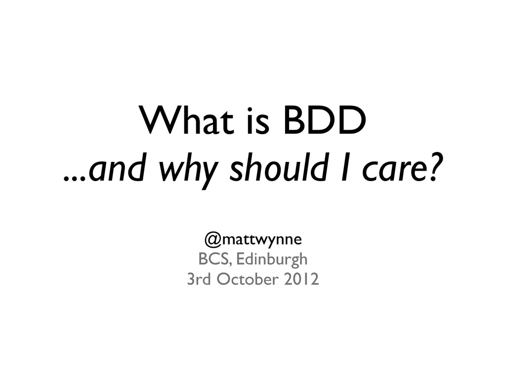 What is BDD ...and why should I care? @mattwynn...