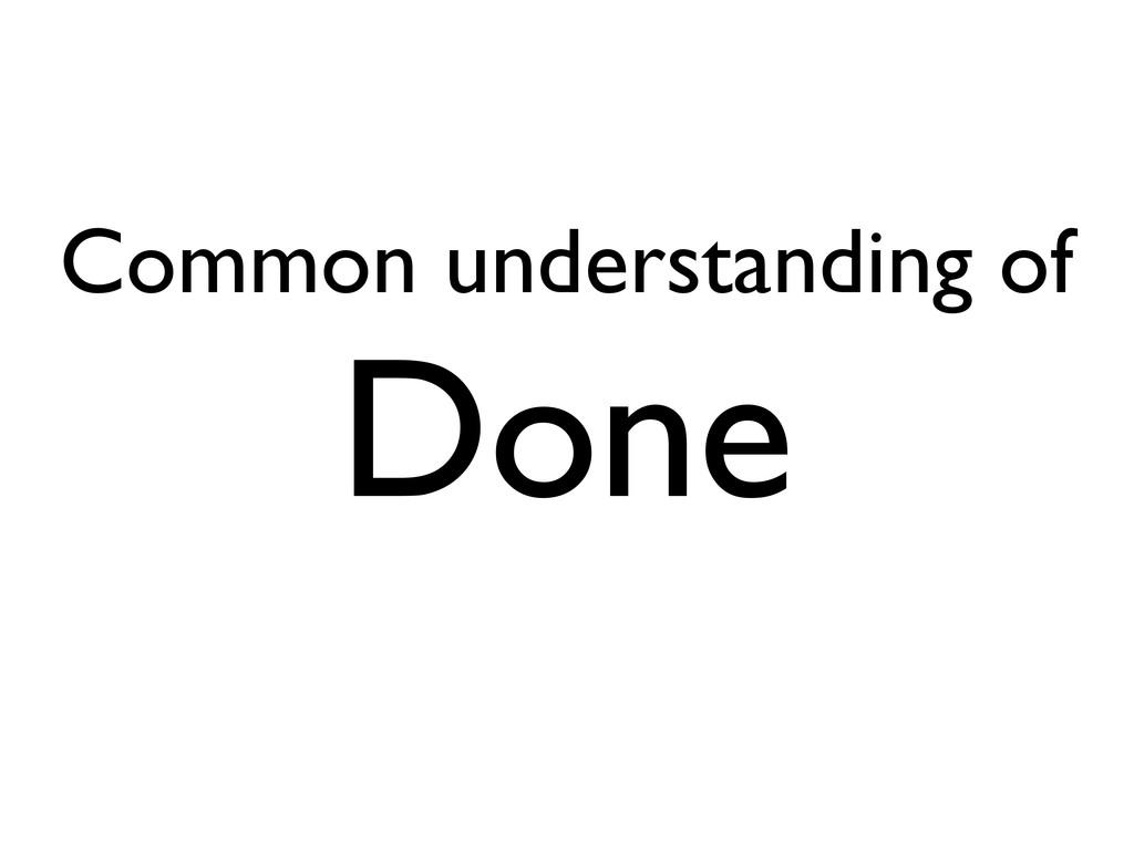 Common understanding of Done