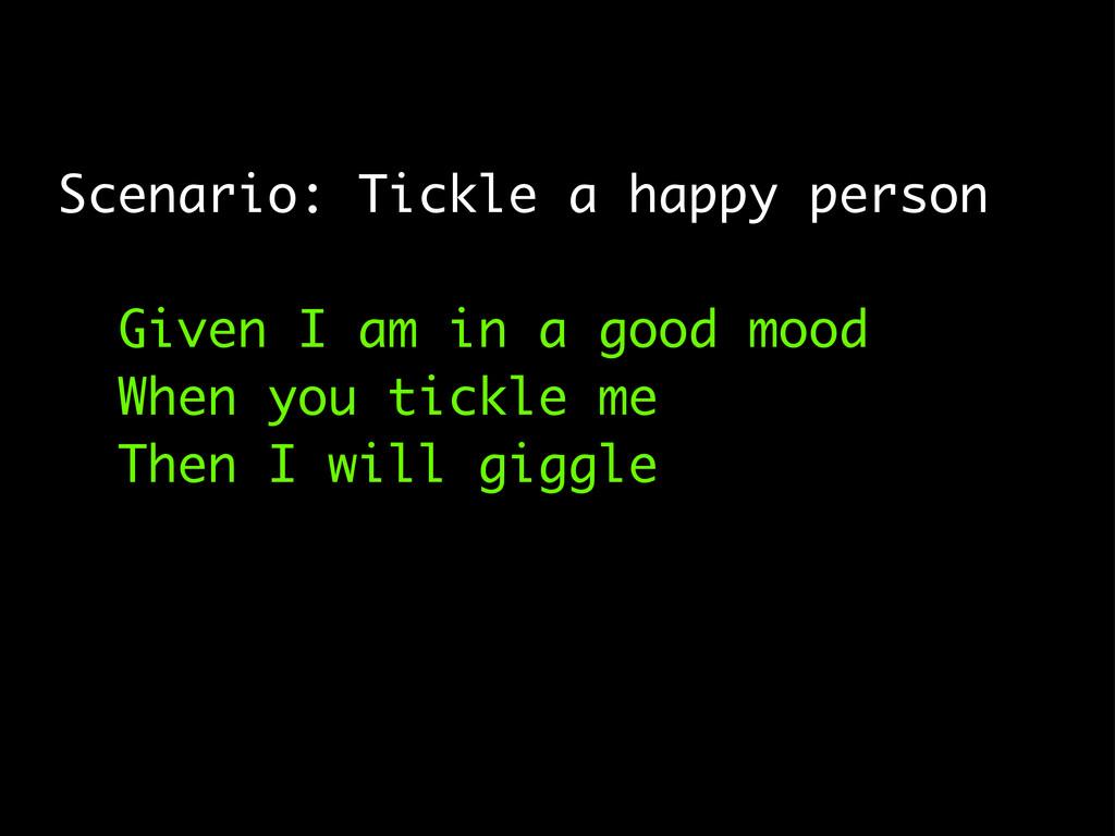 Scenario: Tickle a happy person Given I am in a...