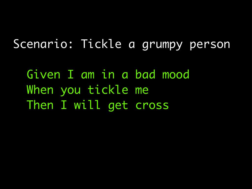 Scenario: Tickle a grumpy person Given I am in ...