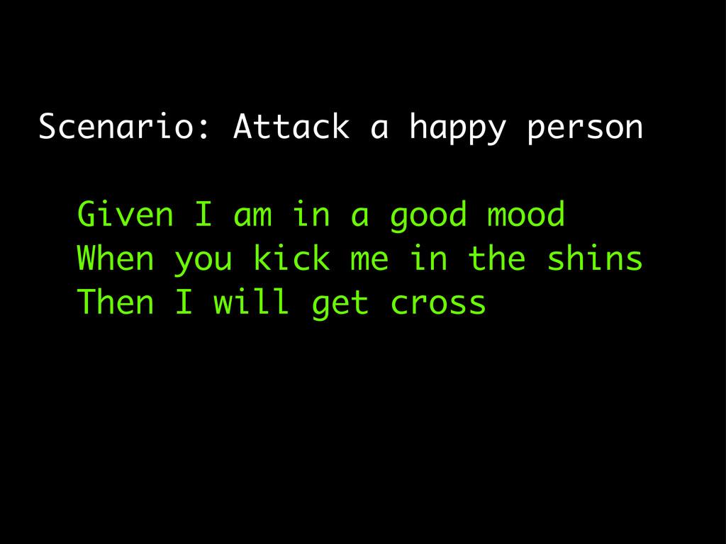 Scenario: Attack a happy person Given I am in a...