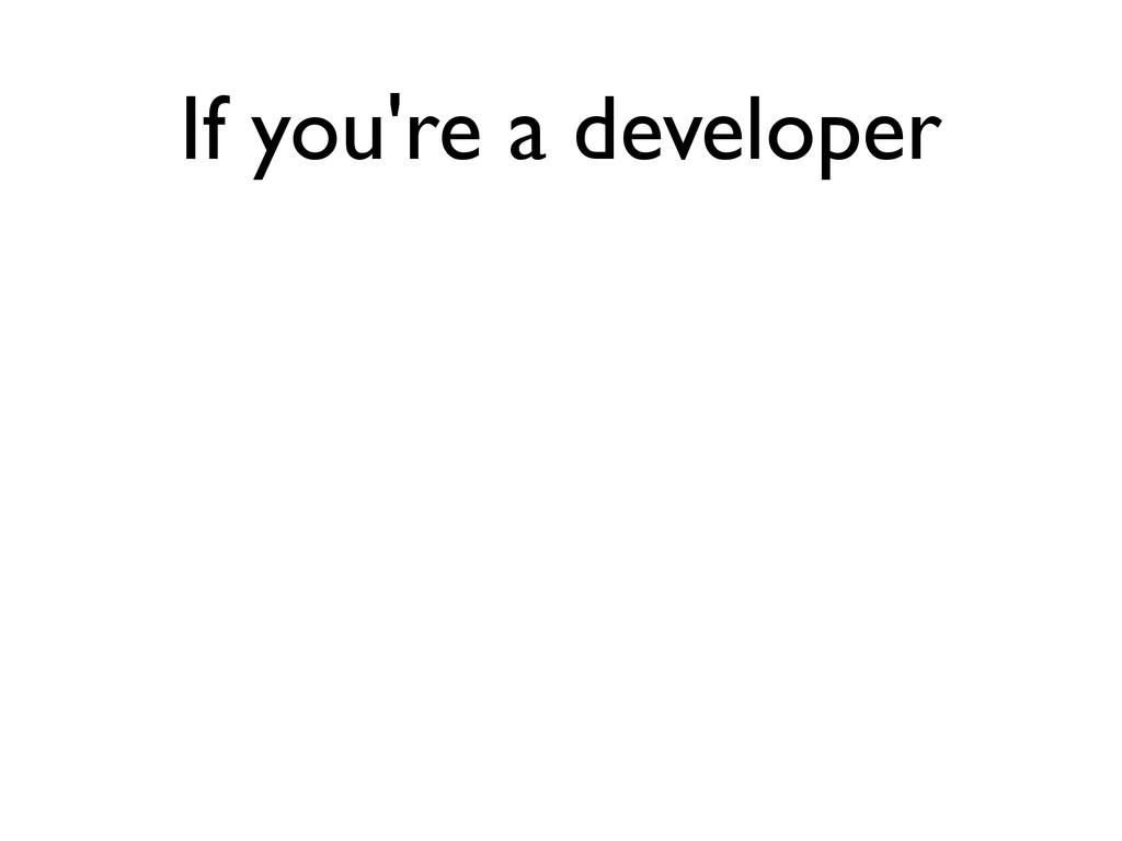 If you're a developer
