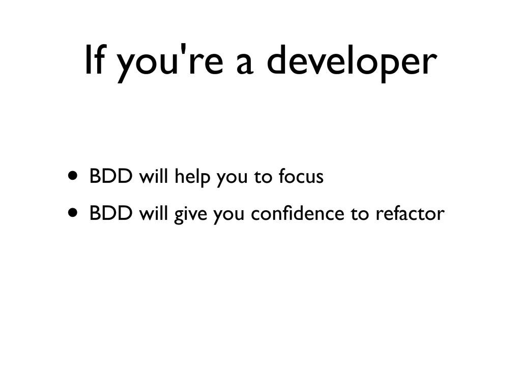 If you're a developer • BDD will help you to fo...