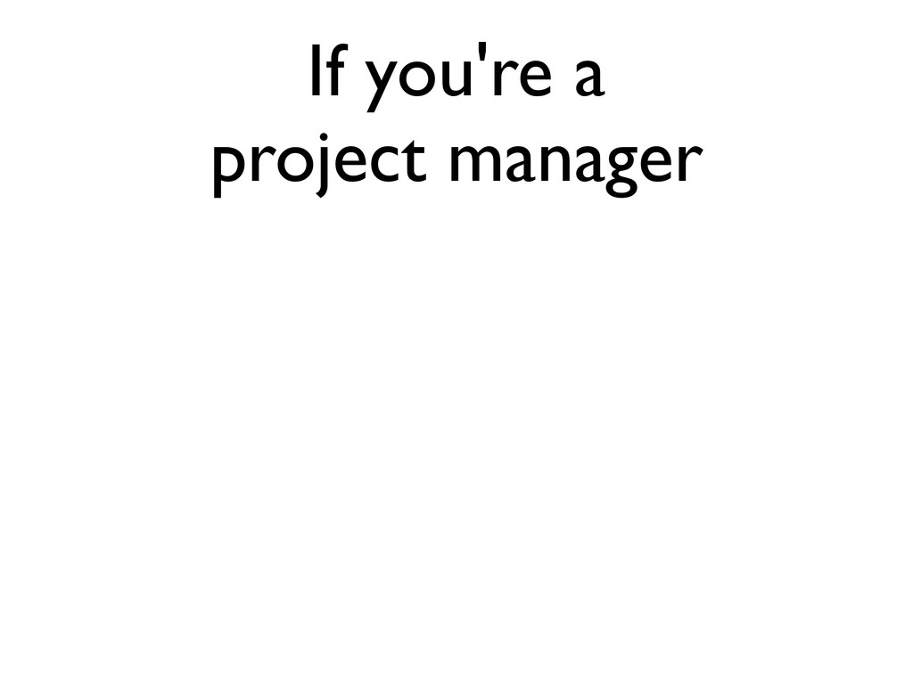 If you're a project manager