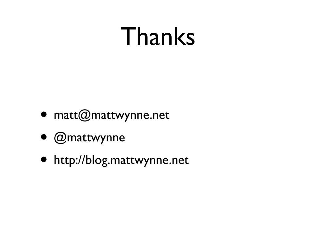 Thanks • matt@mattwynne.net • @mattwynne • http...